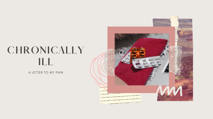 Chronically Ill | A Letter To MyPain